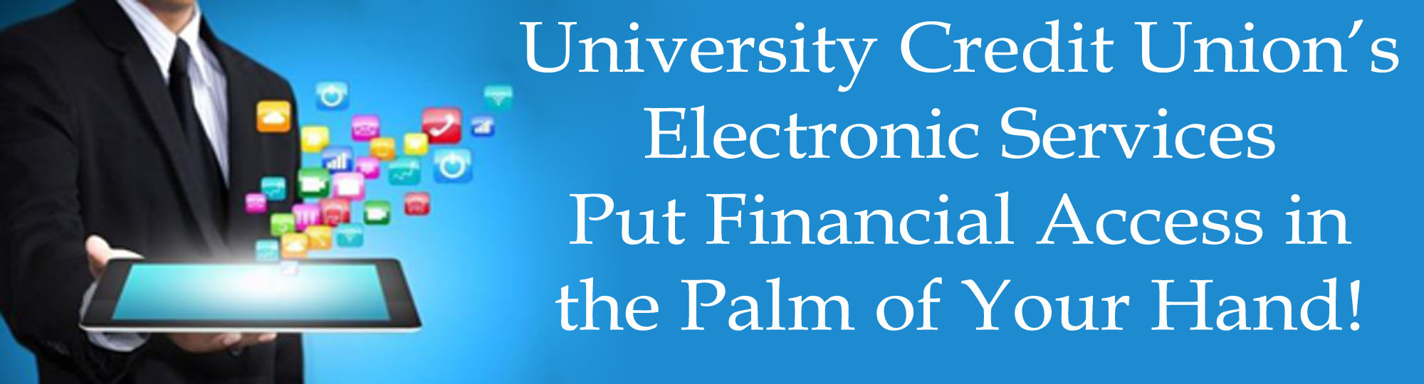 UCU's Electronic Services put financial access in the palm of your hand